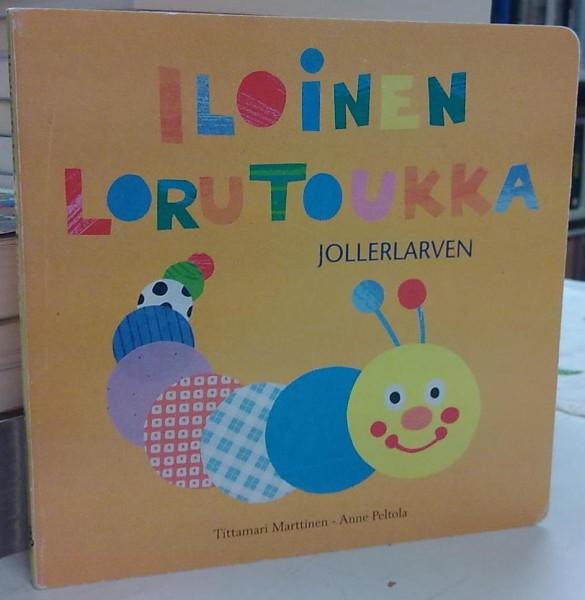 Iloinen Lorutoukka - Jollerlarven - Marttinen Tittamari, Peltola Anne tuotekuva