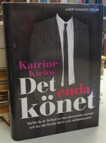 Det enda könet - Varför du är förförd av den ekonomiske mannen och hur det förstör ditt liv och världsekonomin - Kielos Katrine tuotekuva