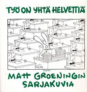 Työ on yhtä helvettiä - Matt Groeningin sarjakuvia - Groening Matt tuotekuva
