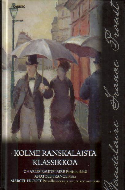 Kolme ranskalaista klassikkoa, Pariisin ikävä, Paita, Päivällisvieras ja muita kertomuksia - Baudelaire Charles, France Anatole, Proust Marcel tuotekuva