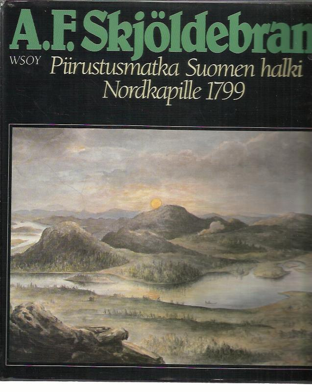 Piirustusmatka Suomen halki Nordkapille 1799 - Skjöldebrand A. F - Hakulinen Kerkko (johdanto, selitykset) tuotekuva