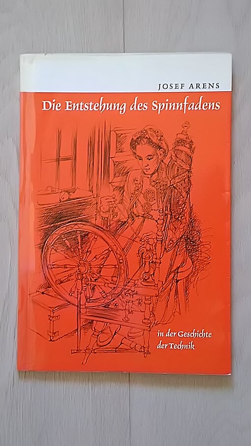 Die Entstehung des Spinnfadens in der Geschichte der Technik - Arens Josef tuotekuva