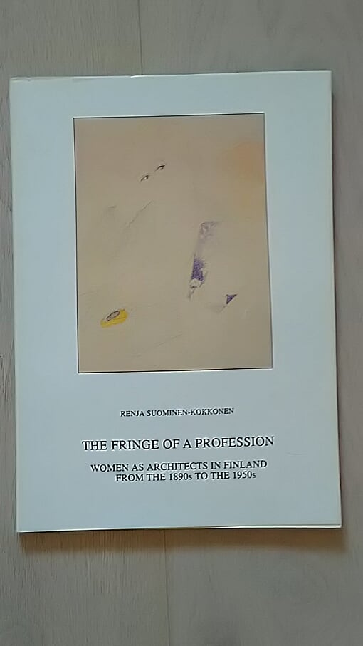 The Fringe of a Profession - Women as Architects in Finland From the 1890s to the 1950s - Suominen-Kokkonen Renja tuotekuva