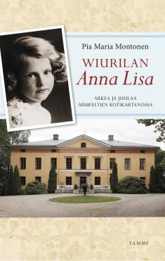 Wiurilan Anna Lisa : arkea ja juhlaa Armfeltien kotikartanossa [ Halikko ] - Montonen Pia Maria tuotekuva