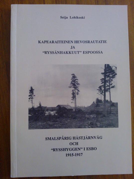 Kapearaiteinen hevosrautatie ja 'ryssänhakkuut' Espoossa 1915-1917 - Smalspårig hästjärnväg och - Lohikoski Seija tuotekuva