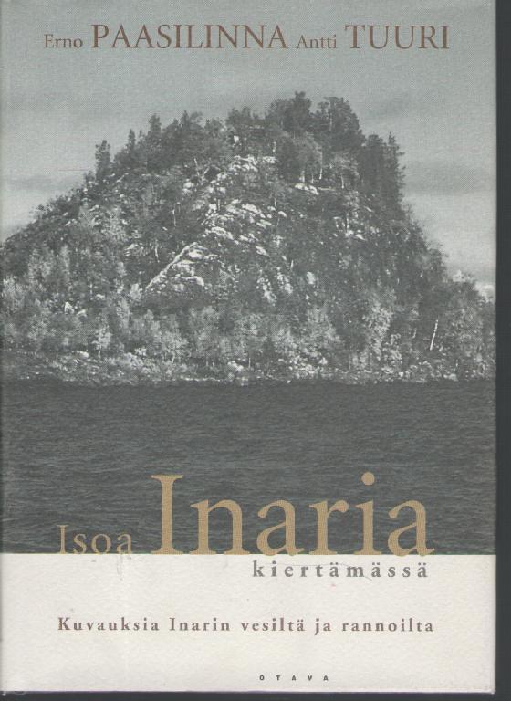 Isoa Inaria kiertämässä Kuvauksia Inarin vesiltä ja rannoilta - Paasilinna Erno - Tuuri Antti tuotekuva