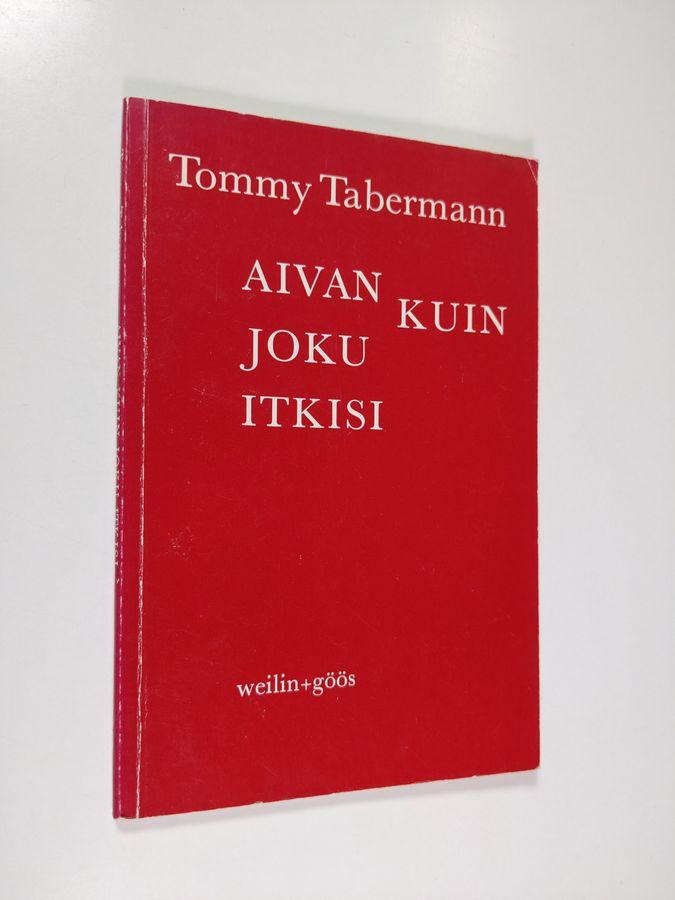 Aivan kuin joku itkisi : runoja - Tabermann, Tommy tuotekuva