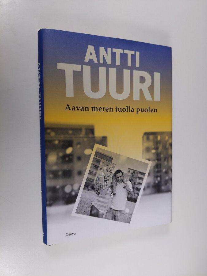 Aavan meren tuolla puolen : romaani - Tuuri, Antti tuotekuva