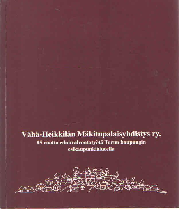 Vähä-Heikkilän Mäkitupalaisyhdistys ry. 85 vuotta edunvalvontatyötä Turun kaupungin esikaupunkialueella - Grönros Jarmo tuotekuva