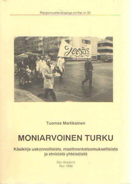 Moniarvoinen Turku. Käsikirja uskonnolisita, maailmankatsomuksellisista ja etnisitä yhteisöistä - Martikainen Tuomas tuotekuva