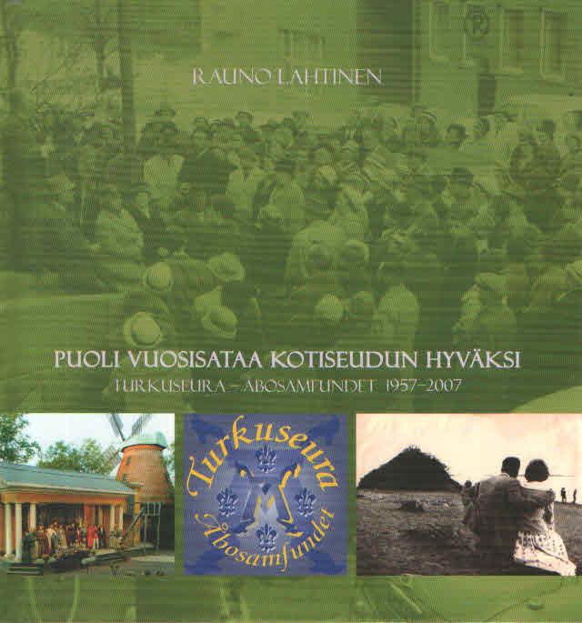Puoli vuosisataa kotiseudun hyväksi. Turkuseura - Åbosamfundet 1957-2007 - Lahtinen Rauno tuotekuva