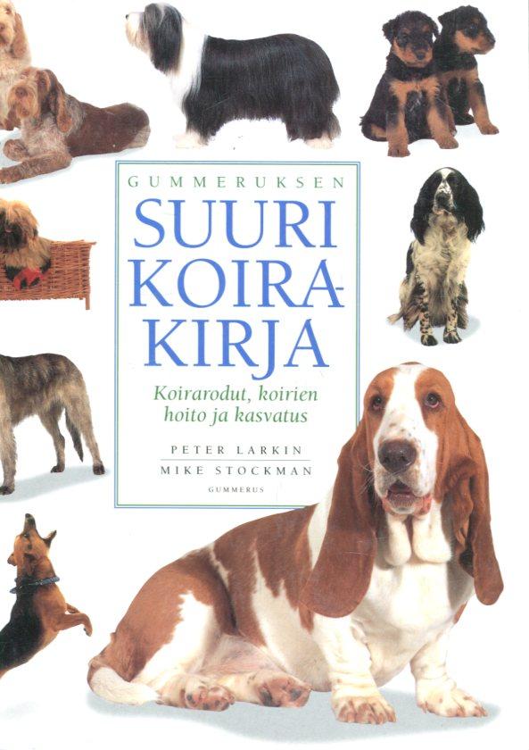 Gummeruksen suuri koirakirja - Koirarodut, koirien hoito ja kasvatus - Larkin Peter & Stockman Mike tuotekuva