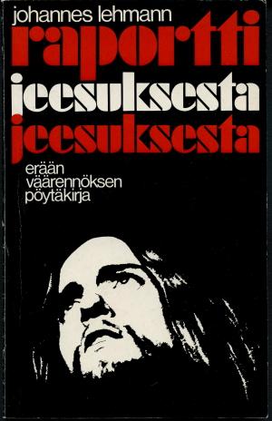 Raportti Jeesuksesta : Erään väärennöksen pöytäkirja - Lehmann, Johannes tuotekuva