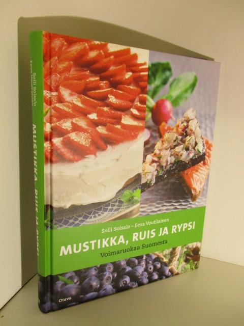 Mustikka, ruis ja rypsi Voimaruokaa Suomesta - Soisalo Soili,Voutilainen Eeva tuotekuva