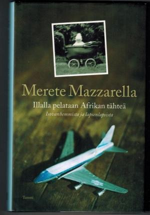 Illalla pelataan Afrikan tähteä - Mazzarella Merete tuotekuva