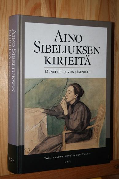 Aino Sibeliuksen kirjeitä Järnefelt-suvun jäsenille - Talas SuviSirkku (toim.) tuotekuva