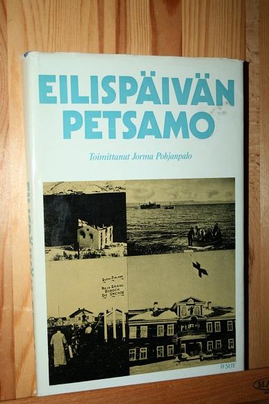 Eilispäivän Petsamo - Pohjanpalo Jorma (Toim.) tuotekuva