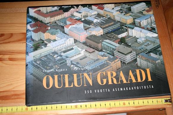 Oulun graadi: 350 vuotta asemakaavoitusta - Niskala Kaarina (teksti) - Okkonen Ilpo (kuvat) tuotekuva