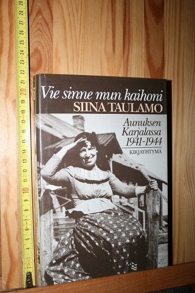 Vie sinne mun kaihoni - Aunuksen Karjalassa 1941-1944 - Taulamo Siina tuotekuva