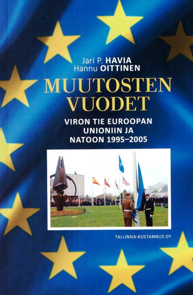 Muutosten vuodet. Viron tie Euroopan unioniin ja Natoon 1995-2005 - Havia Jari P. Ja Oittinen Hannu tuotekuva
