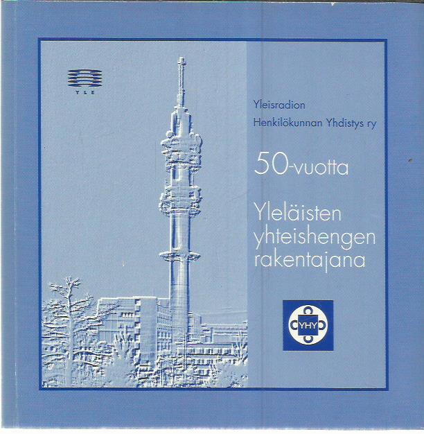 Yleisradion henkilökunnan yhdistys ry 50-vuotta yleläisten yhteishengen rakentajana - Törnroos Juhani (toim.) tuotekuva