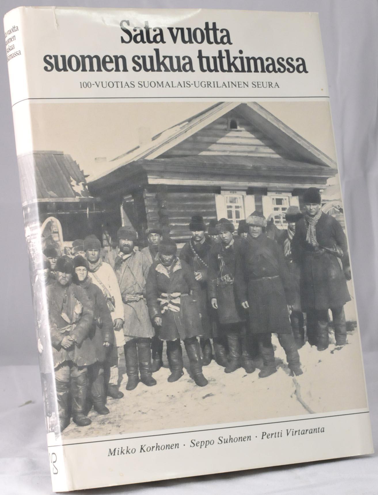 Sata vuotta Suomen sukua tutkimassa - 100-vuotias Suomalais-ugrilainen seura - Korhonen Mikko - Suhonen Seppo - Virtaranta Pertti tuotekuva