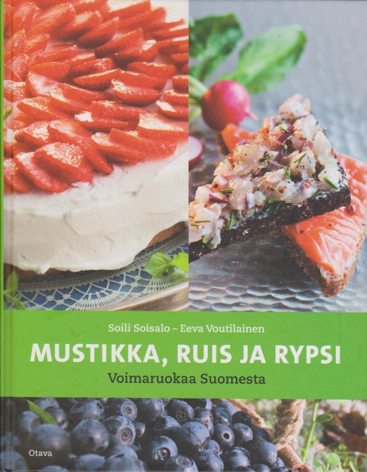 Mustikka, ruis ja rypsi - Voimaruokaa Suomesta - Soisalo Soili Voutilainen Eeva tuotekuva